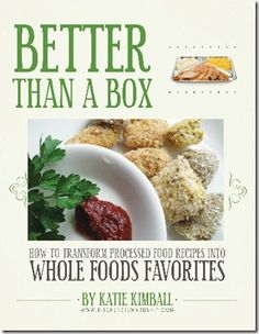 Better Than a Box: How to Transform Processed Food Recipes into Whole Foods Favorites -- great advice and ideas in this ebook!