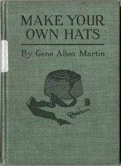 Martin, Gene Allen, Mrs. / Make your own hats (1921)     Free online book