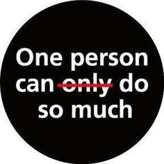 Agreed: One person CAN do so much!