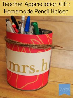 Teacher Appreciation Ideas: Homemade Pencil Holder