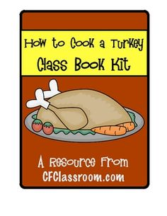 How to Cook a Turkey (class or individual student book kit). How to Cook a Turkey Class Book   or Individual Student Books. I began doing this writing project my first year of teaching and have done it every single year since. I've used it with Kindergarten through 3rd grade and designed this kit to be differentiated to meet the needs of a variety of developmental levels.