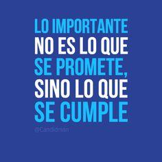 """""""Lo importante no es lo que se promete, sino lo que se cumple"""" #Citas #Frases @Candidman"""