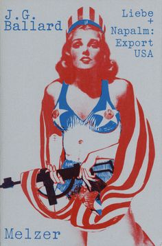 Liebe und Napalm: Export USA, German translation of The Atrocity Exhibition, published by Joseph Melzer Verlag, Frankfurt, 1970. Design: uncredited