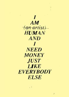 I am (an artist) human and i need money just like everybody else #quotes