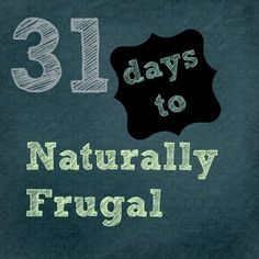 31 days of naturally frugal tips for Heath, home, beauty and food.