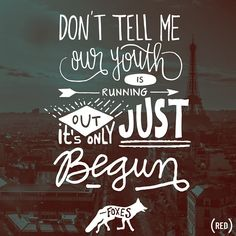 """""""Don't tell me our youth is running out, it's only just begun."""" - Foxes #quote"""