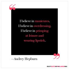I believe in manicures.... Audrey Hepburn