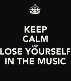 ... lose yourself in the music