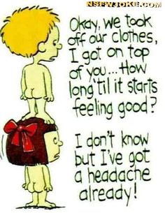 When will you  feel good? -Funny adult jokes and pictures