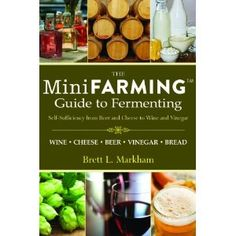 Mini Farming Guide to Fermenting: Self-Sufficiency from Beer and Cheese to Wine and Vinegar (Mini Farming Guides). Now this sounds like an interesting book. Do it yourself booze making from crops you have grown yourself. I can't wait to get started! $9.65