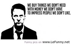 Fight Club quote- When you step back and really look at things that we do, we often don't make much sense.