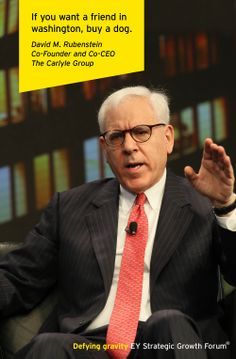 David M. Rubenstein, Co-Founder and Co-CEO, The Carlyle Group, at the EY Strategic Growth Forum®, November 13-17, 2013 Palm Springs, California. #businessquotes #politics