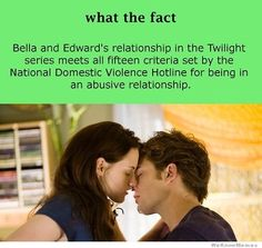 Bella and Edward's relationship in the Twilight series meets all fifteen criteria set by the National Domestic Violence Hotline for being in an abusive relationship.