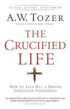 Bestseller Books Online The Crucified Life: How To Live Out A Deeper Christian Experience A.W. Tozer $10.19  - http://www.ebooknetworking.net/books_detail-0830759220.html