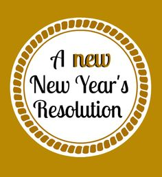 Great New Year's Resolutions! Let's celebrate this year by wishing for more of the same