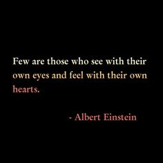 Few Are Those Who See With Their Own Eyes And