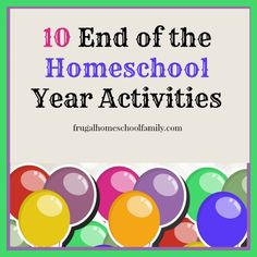 10 End of the Homeschool Year Activities