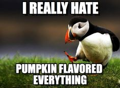 I HATE PUMPKIN....seriously I want to check out of Pinterest for the next 6 weeks b/c I'm already sick of the pumpkin recipes.