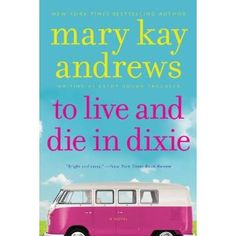 To Live and Die in Dixie (Callahan Garrity) by Mary Kay Andrews  release March 26, 2013