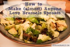 How to Make (almost) Anyone Love Brussels Sprouts via This Original Organic Life #recipe #brusselsprouts #wholefoods #organic #paleo #brassica #health