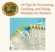 Lion Brand presents 10 Tips on Preventing, Catching, and Fixing Mistakes for Knitters.