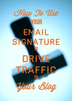 email signatures to drive traffic to your blog.