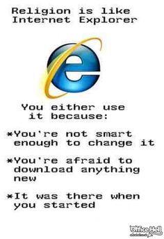 Religion is like Internet Explorer
