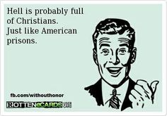 Hell is probably filled with Christians. Just like American prisons.