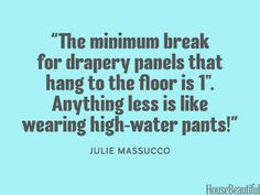 "Tip - The minimum break for drapery panels that hang to the floor is 1""."