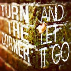 Turn the corner and let it go.