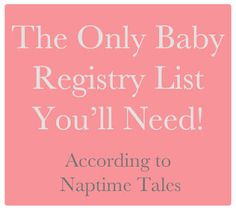 HUGE list of everything you need for baby. Should be helpful when I'm married