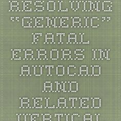 """Resolving """"Generic"""" Fatal Errors in AutoCAD,  LT and Related Verticals"""