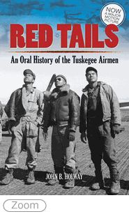 Red Tails: An Oral History of the Tuskegee Airmen  vvy John Holway -- read the real story before the movie