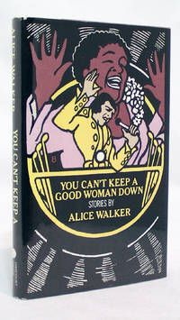 You Can't Keep a Good Woman Down by Alice Walker..   1st Edition/1st Printing.  Harcourt Brace Jovanovich, 1981. Hardcover. Stated First Edition, full letterline with B present. Condition: Fine, clean boards & spine, clean pages, tight spine. DJ Condition: Very Good+, wrapped in new clean removable mylar cover, original jacket priced at $10.95 at the front flap, author's photo at the rear flap, shelf wear, short tear at the rear panel.. Listed by 1st Editions and Antiquarian Books, ABA, IOBA..