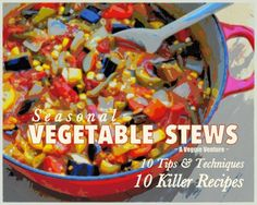 Seasonal Vegetable Stews from A Veggie Venture, 10 killer recipes plus 10 tips & techniques to create your own killer vegetable stew.