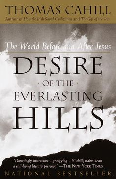 Desire of the Everlasting Hills- The World Before and After Jesus by Thomas Cahill