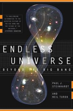 Endless universe : beyond the Big Bang / Paul J. Steinhardt and Neil Turok
