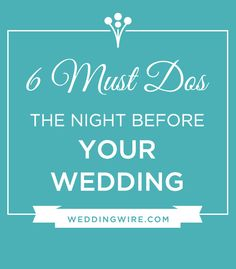 6 MUST DOs the night before your wedding!