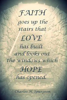 And now these three remain: faith, hope and love. But the greatest of these is love.  1 Corinthians 13:13