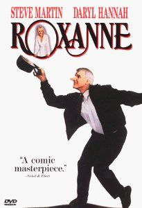 Roxanne, perfect Steve Martin movie.