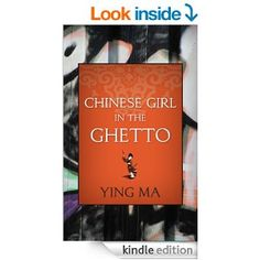 Chinese Girl in the Ghetto by Ying Ma.  Cover image from amazon.com.  Click the cover image to check out or request the biographies and memoirs kindle. kindl store, ying ma, ghetto ebook, chines girl