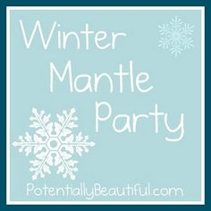 Winter Mantel Party at Potentially Beautiful