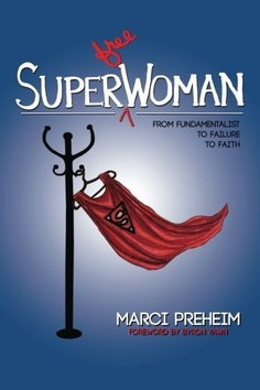 Super(free)Woman: From Fundamentalist to Failure to Faith (Volume 1) by Mrs. Marci M. Preheim, http://www.amazon.com/dp/1480210021/ref=cm_sw_r_pi_dp_Ytv.qb1DK0RX7
