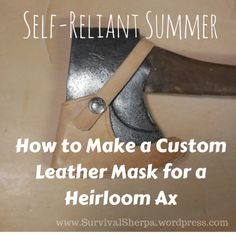 Self-Reliant Summer: DiY Custom Leather Mask for a Heirloom Ax | Survival Sherpa
