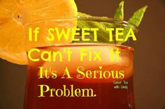 Sweet tea is a cure-all in the South!