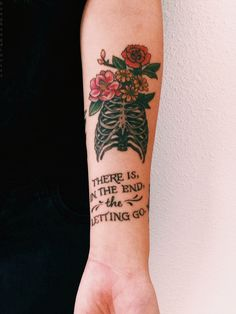 """There is in the end the letting go"" tattoo ideas, rib cage, the script, skeleton, capit letter, quot, little flowers"