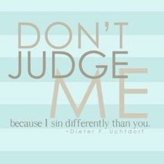 mormon, general conference, quotes, judges, sin differ, true, inspir, uchtdorf, live