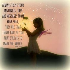 Always trust your instincts they are messages from your soul | Anonymous ART of Revolution