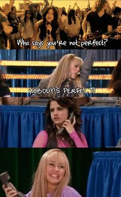 "Omg I sooo thought of this one, I always joked around while listening to who says saying, "" Hannah Montana"" after the line who says your not prefect!!!!!!!"