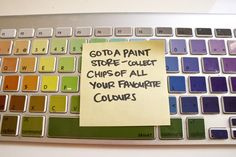 Go to a paint store and collect chips of all your favourite colours.